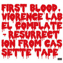 FIRST BLOOD / VIORENCE LABEL COMPLETE-RESURRECTION FROM CASETTE TAPE-