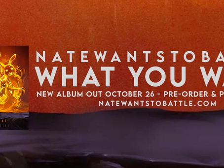 "NateWantsToBattle Announces New Album ""What You Want"""