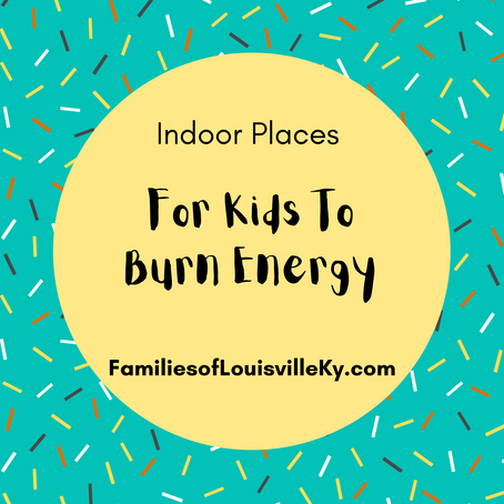 Indoor Places for kids to burn their energy Fall 2020/Winter 2021
