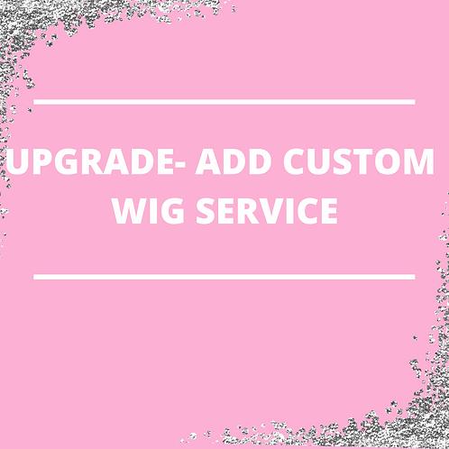 UPGRADE- CUSTOM WIG SERVICE