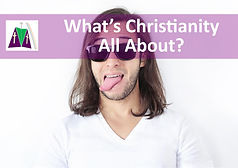 WHAT'S CHRISTIANITY ALL ABOUT.jpg