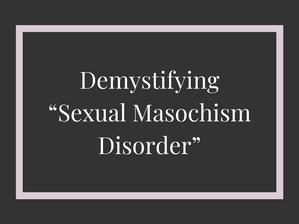 """Debunking """"Sexual Masochism Disorder"""""""