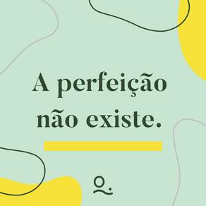 A perfeição não existe