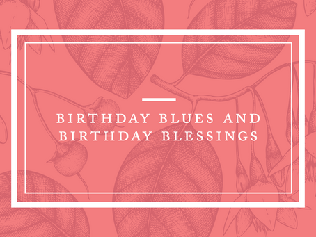 Birthday Blues and Birthday Blessings