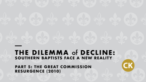 The Dilemma of Decline: Part 5 - The Great Commission Resurgence (2010)
