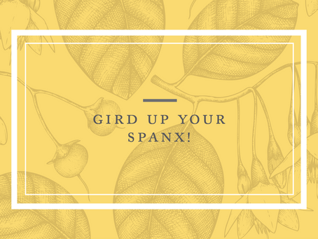 Gird Up Your Spanx!
