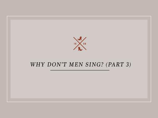 Why Don't Men Sing? (Part 3)
