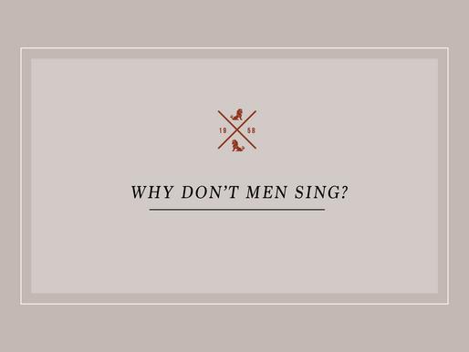 Why Don't Men Sing?