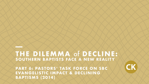 The Dilemma of Decline: Part 6 -Pastors' Task Force on SBC Evangelistic Impact & Declining Baptisms