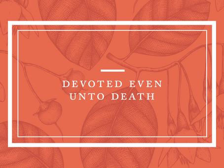 Devoted Even Unto Death