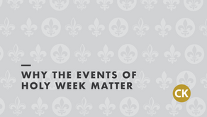 Why the Events of Holy Week Matter