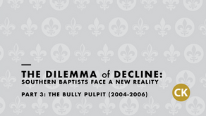The Dilemma of Decline: Southern Baptists Respond to a New Reality Part 3: The Bully Pulpit (04-06)