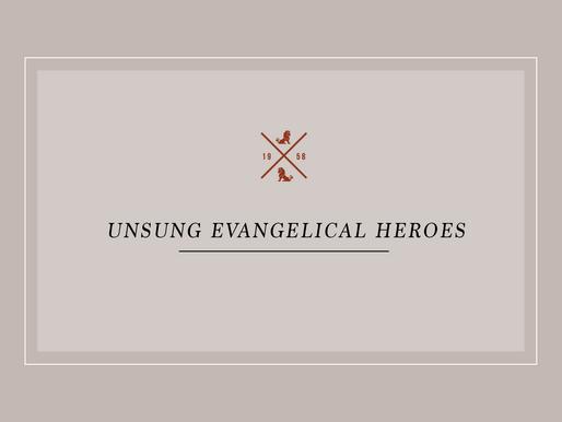 Unsung Evangelical Heroes