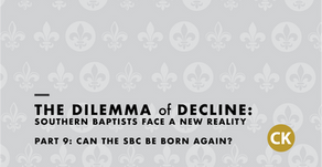 The Dilemma of Decline:  Part 9 - Can the SBC Be Born Again?
