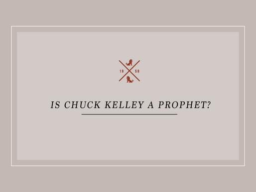 Is Chuck Kelley a Prophet?