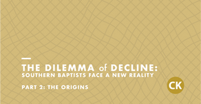 The Dilemma of Decline: Southern Baptists Respond to a New Reality - Part 2: The Origins