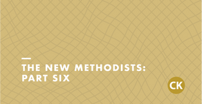The New Methodists, Part Six
