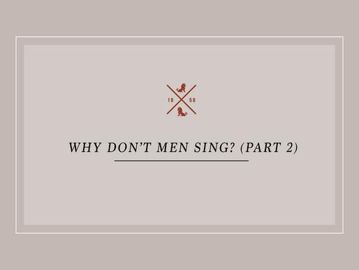Why Don't Men Sing? (Part 2)