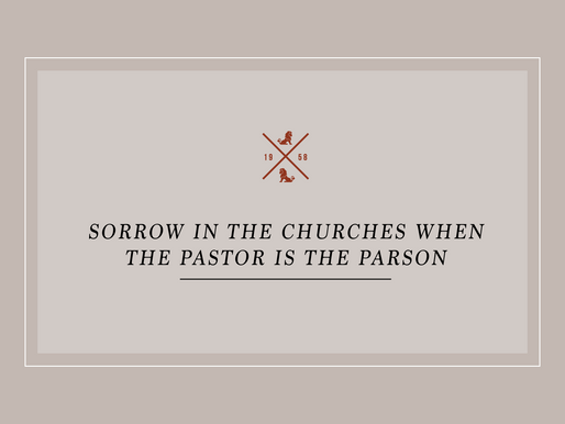 Sorrow in the Churches When the Pastor Is the Parson