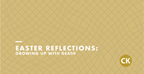 Easter Reflections: Growing Up With Death