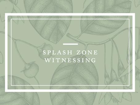 Splash-Zone Witnessing