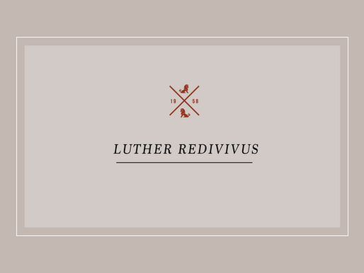 Luther Redivivus