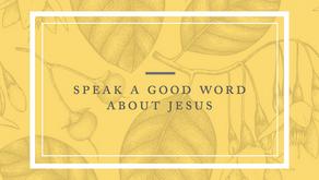 Speak a Good Word about Jesus