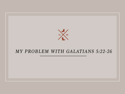My Problem with Galatians 5:22-26