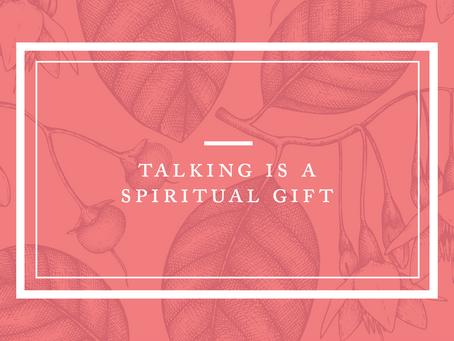 TALKING is a Spiritual Gift