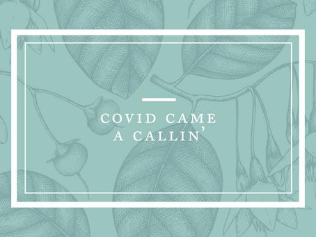Covid Came A Callin'