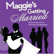 Maggie's Getting Married OPENS THIS WEEK!