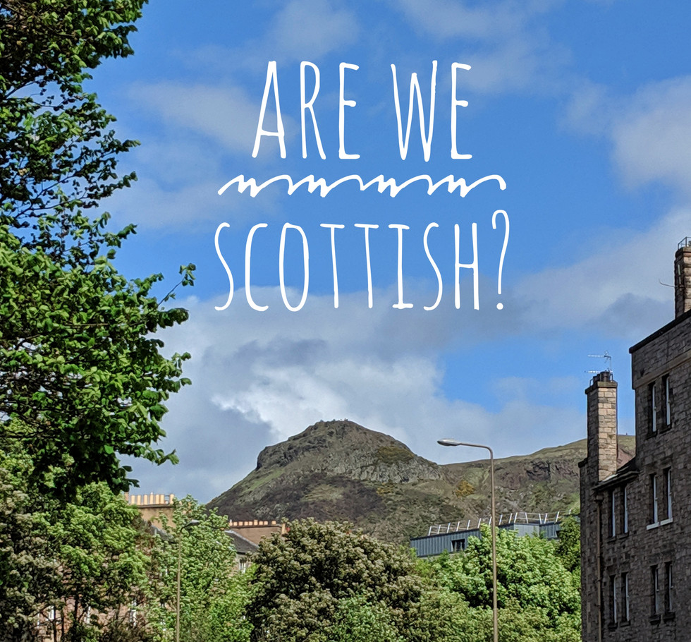 Are We Scottish? (An 18 Step Guide to Edinburgh)