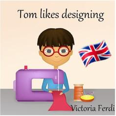 Tom likes designing