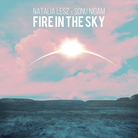 Natalia Lesz x Sonu Nigam - Fire In The Sky
