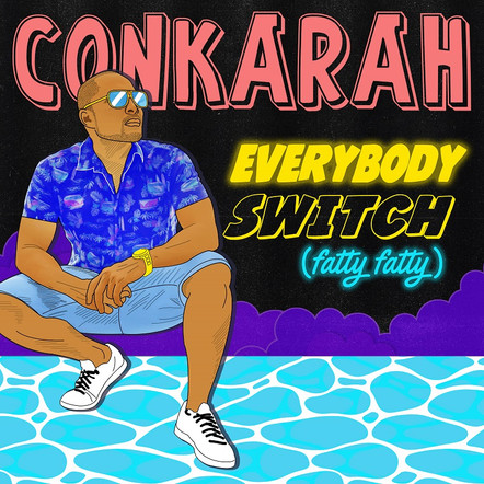 Conkarah - Everybody Switch (Fatty Fatty)