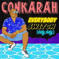Conkarah - Everybody Switch (Fatty Fatty)