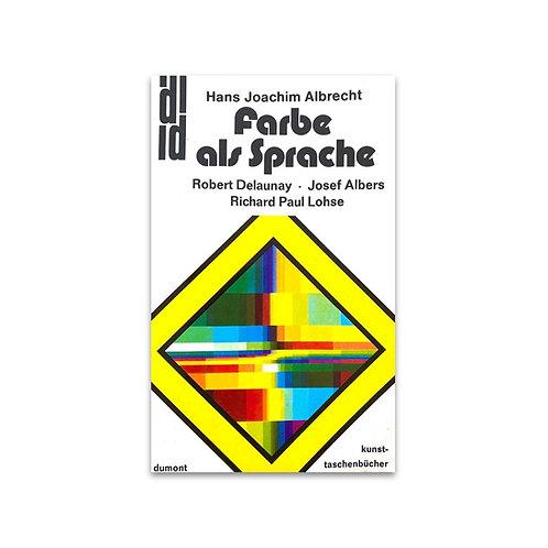 Farbe als Sprache: Robert Delaunay, Josef Albers, Richard Paul Lohse