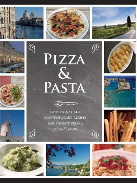 Love Food: Pizza & Pasta Hardback Book. Traditional and contemporary Italian recipes for perfect pizzas, pasta and more