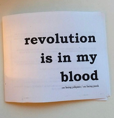 Revolution is in my blood  ( on being pilipinx / on being punk )
