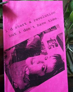 I'd Start a Revolution but I don't have Time/Riot Grrrl Split Zine
