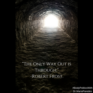 "image of light at the end of a tunnel. With Quote ""The only way out is through."" -Robert Frost"