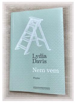 Resenha do LIVRO NEM VEM – LYDIA DAVIS