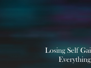 Losing Self Gaining Everything