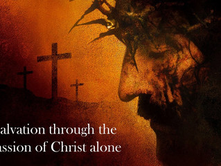 Salvation Thorough the Passion of Christ Alone