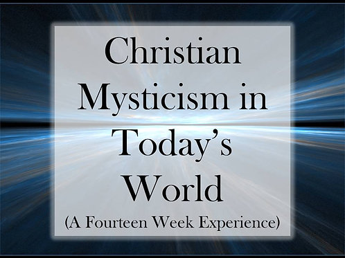Christian Mysticism in Today's World 14 Week Experience