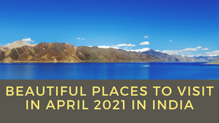 8 Beautiful Places To Visit in April 2021 in India -  TWI