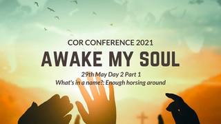 COR Awake My Soul Conference (Day 2 Part 1)