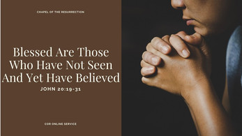 Blessed Are Those Who Have Not Seen And Yet Have Believed: 11 April 2021
