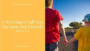 I No Longer Call You Servants But Friends: 15 - 16 May 2021