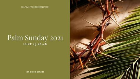 Palm Sunday 2021: 27 - 28 March 2021